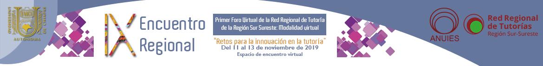 IX Encuentro Regional y Primer Foro Virtual de la Red Regional de Tutoría de la Región Sur Sureste. Del 11 al 13 de noviembre de 2019.
